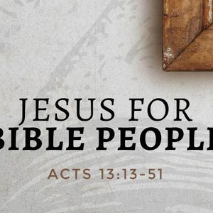 Jesus For Bible People [Acts 13:13-51]
