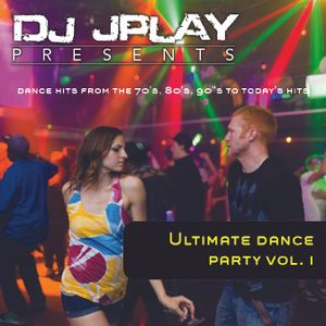 Dj JPlay Presents: Ultimate Dance Party Vol. 1