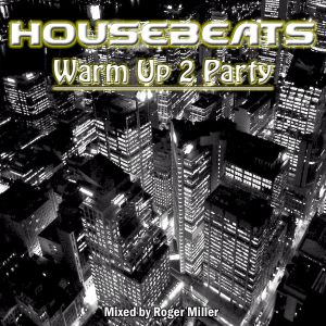 HOUSEBEATS - Warm Up 2 Party ... mixed by Roger Miller