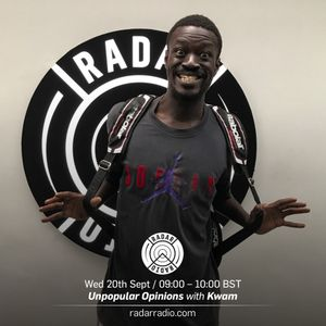 Unpopular Opinions w/ Kwam - 20th September 2017