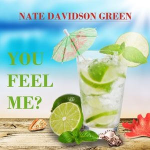Nate Davidson Green - You Feel Me?