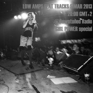 LOW AMPS FLAT TRACKS 5 Mar 2013 - GIRL POWER special