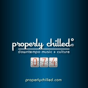Properly Chilled Podcast #74 (B)