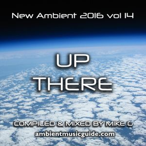 Up There - New Ambient 2016 vol. 14 mixed by Mike G