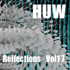 HUW - Reflections Vol17. Eclectic Beats and Breaks