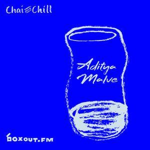 Chai and Chill 067 - Aditya Malve  [23-06-2019]