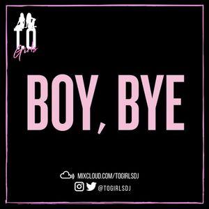 T.O GIRLS Presents - BOY BYE