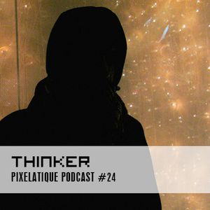 Pixelatique Podcast #24 - Thinker
