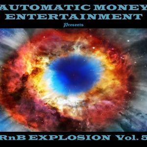 "Automatic Money Entertainment Presents ""RnB Explosion Vol 5"""