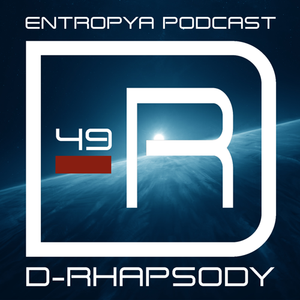 D-Rhapsody - Entropya Podcast #49
