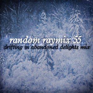 Random raymix 55 - drifting in abandoned delights mix