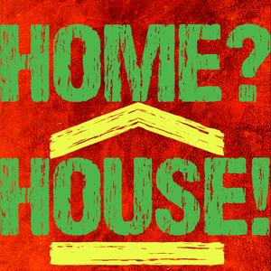 Home? House! >3,5<