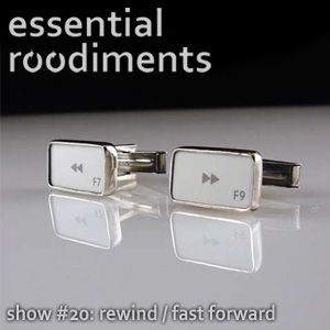 Essential Roodiments #20 - Rewind / Fast Forward - 18 July