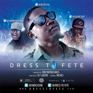 DRESS TO FETE - DIRECTED BY DJ S-QUIRE - STARRING INCHES - PRODUCED BY ONLYMYMUSINGS