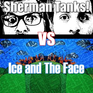 Sherman Tanks! VS Ice and The Face!