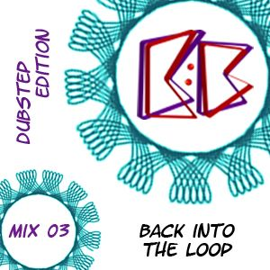 Back into the Loop Mix 03 - Dubstep Edition