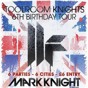 Mark Knight – Toolroom Knights 6th Birthday Edition – 21.10.2012