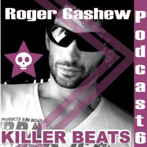 Killer Beats Podcast 6 mixed by Roger Cashew