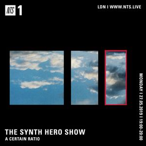 The Synth Hero Show w/ A Certain Ratio - 27th May 2019