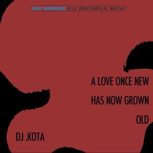 DJ .KOTA - ALOVEONCENEWHASNOWGROWNOLD (CHILL / JAZZ)