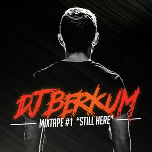 DJ BERKUM MIXTAPE #1 'STILL HERE'