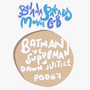 BatmanVsSuperman con Samuel y Jose - Banana Pancakes Movie Club - Pod#7