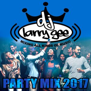 DJ Larry Gee Party Mix 2017