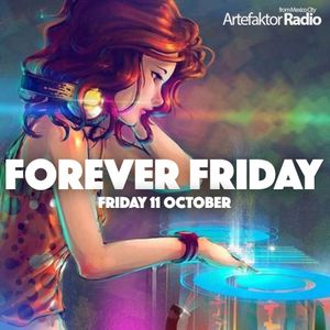 FOREVER FRIDAY ---> OCTOBER 11TH 2019