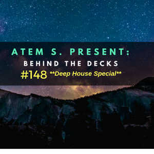 Behind the decks episode 148 (Deep House Special)