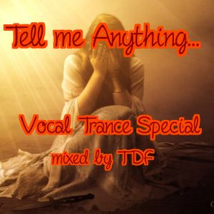 Tell me Anything ... ( Vocal Trance Special July 1st 2015 )