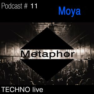 Metaphor- Podcast # 11- by- Moya - techno live- may2017