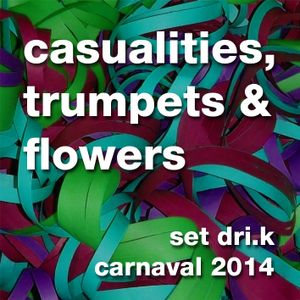 Casualities, Trumpets & Flowers - DRI.K Carnaval 2014