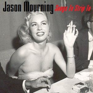 Jason Mourning - Songs To Strip To