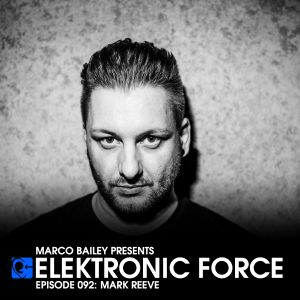 Elektronic Force Podcast 092 with Mark Reeve