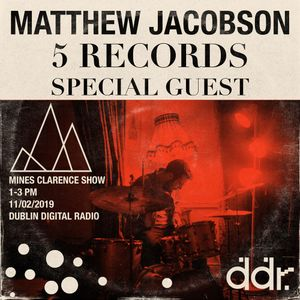 Mines Clarence Radio - 5 Records Guest: Matthew Jacobson (11/02/2019)