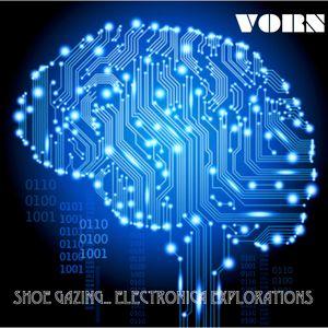 Vorn - Shoe Gazing... Electronica Explorations Pt 2