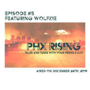 PHX Rising Episode #5 WOLFZiE