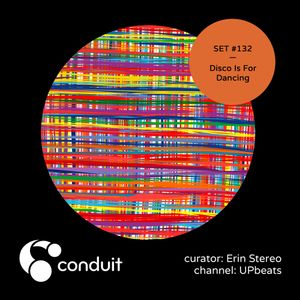 Conduit Set #132 | Disco Is For Dancing (curated by Erin Stereo) [UPbeats]