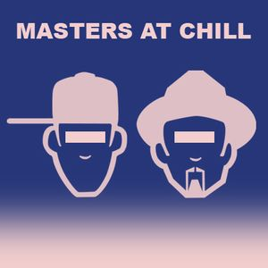 Masters At Chill