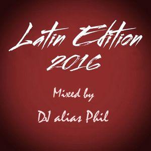 Latin Edition 2016 (Mixed by DJ alias Phil)