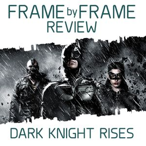 Frame by Frame Review - Dark Knight Rises with Ed