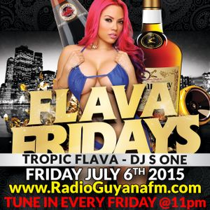 Flava Fridays July 6th 2015 - Tropic Flava & DJ S-One