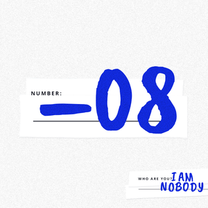 I AM NOBODY // 08
