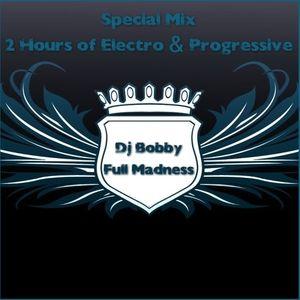 Dj Bobby - Full Madness (Special Mix ~ 2 Hours of Electro & Progressive)