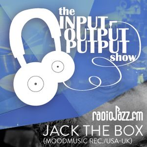 The Input Output Putput radio show: JACK THE BOX (Moodmusic/USA-UK)