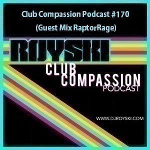 Club Compassion Podcast #170 (Guest Mix RaptorRage) - Royski