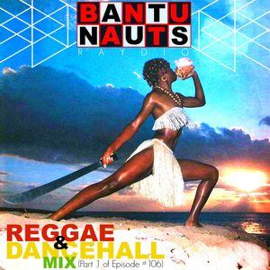 BantuNauts Raydio #106 Prt 1: Reggae and Dancehall Mix (6-11-16)