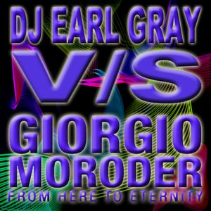 From Here to Eternity Remix By DJ Earl Gray vs Giorgio Moroder