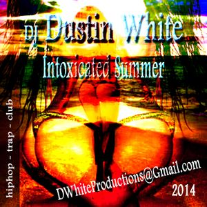 DJ Dustin White - intoxicated summer 2014 - hiphop . trap . club