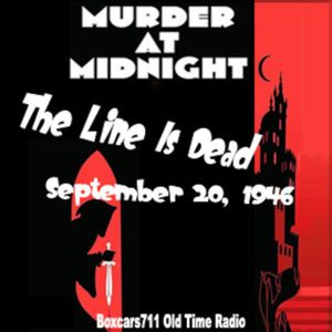 Murder At Midnight - The Line Is Dead (09-20-46)